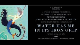 """MONS FEATURING JULIAN LENNON AND ISABELLA ENTWISTLE IN """"WATER HAS ME IN ITS IRON GRIP"""""""