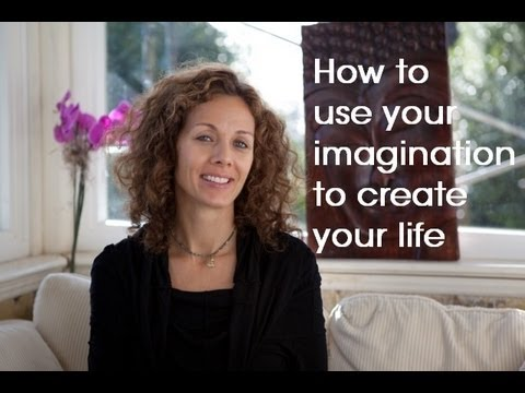 "(""How to use your imagination to create your life"" - key steps to loving your life)"