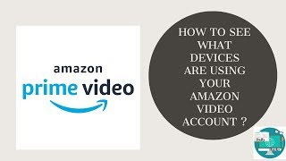 How to see what devices are using your amazon video account ?