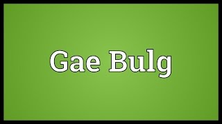 Gae Bulg Meaning