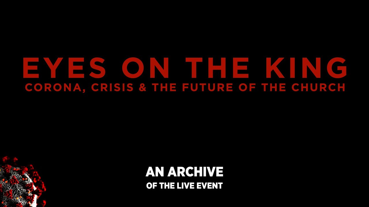 Download Eyes on the King: Corona, Crisis & the Future of the Church // An Archive of the LIVE Event