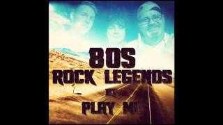Play Me - 80's Rock Legends Album Mix