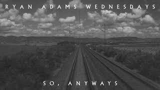 Ryan Adams - So, Anyways (Audio)