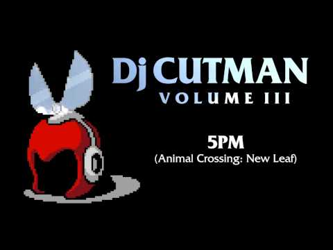 Dj CUTMAN - 5PM (Animal Crossing New Leaf Remix) - Volume III