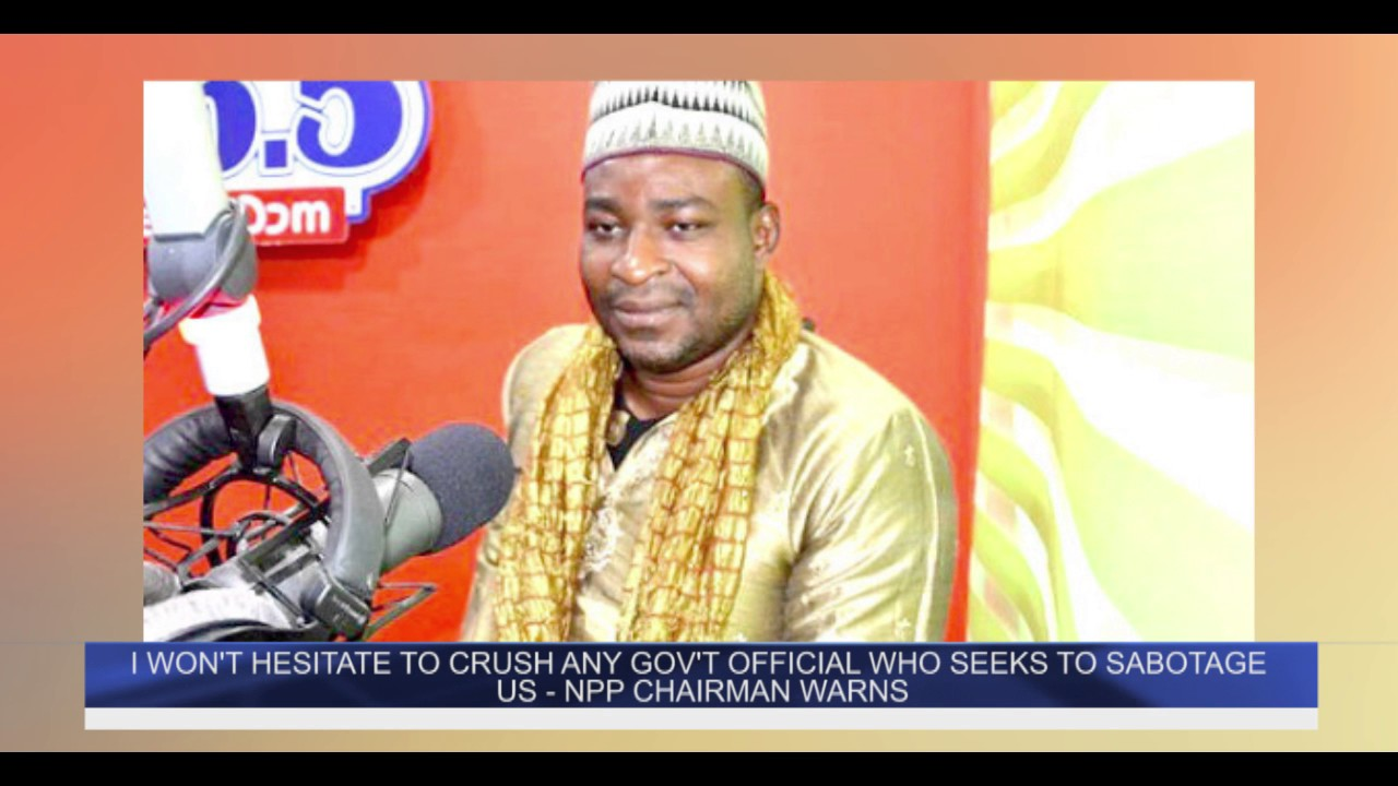 I WON'T HESITATE TO CRUSH ANY GOV'T OFFICIAL WHO SEEKS TO SABOTAGE US   NPP CHAIRMAN