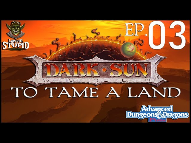 Dark Sun AD&D 2E | To Tame A Land 03 - Freedom, Part 1 | Lawful Stupid RPG
