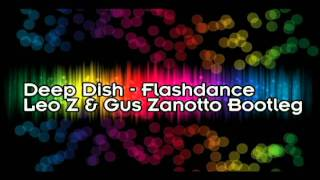 Deep Dish - Flashdance (Leo Z & Gus Zanotto Bootleg)