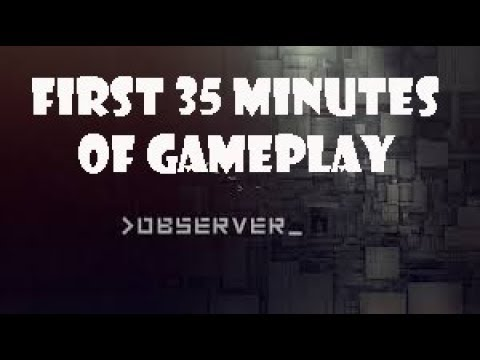 OBSERVER Gameplay|First 35 Minutes