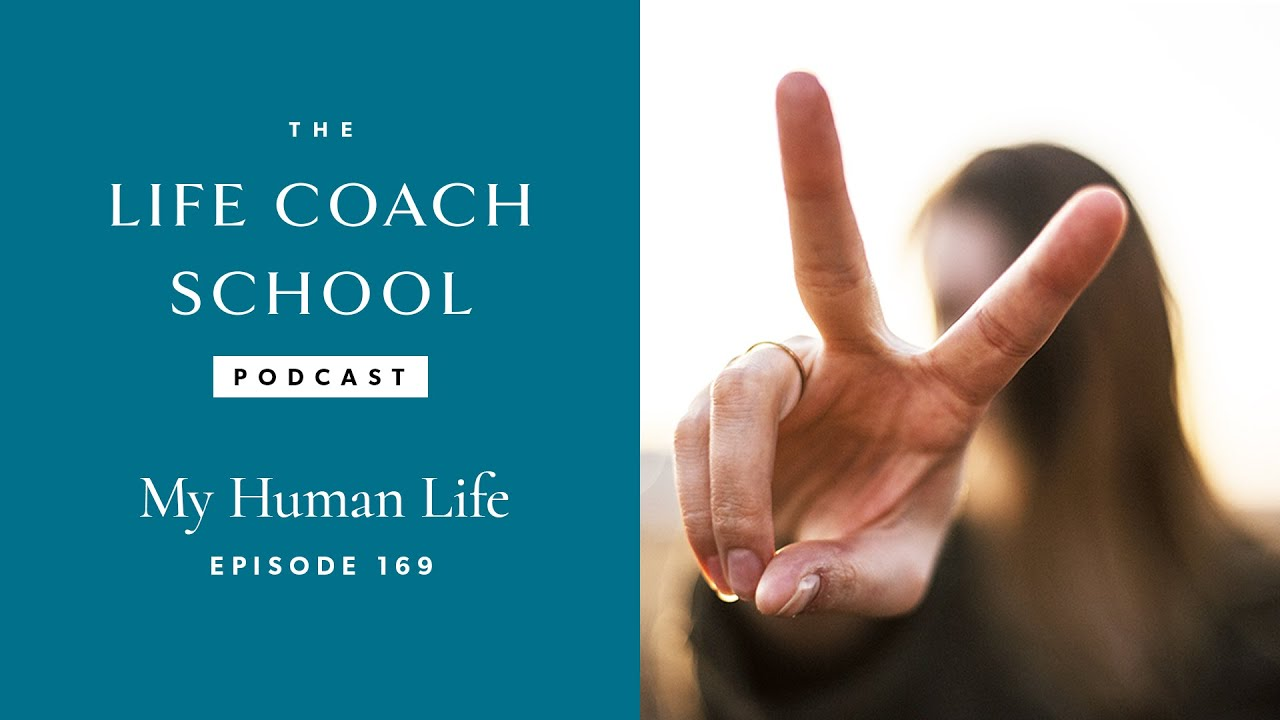 The life coach school podcast episode 169 my human life youtube the life coach school podcast episode 169 my human life sciox Choice Image
