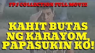 KAHIT BUTAS NG KARAYOM, PAPASUKIN KO! - FULL MOVIE - FPJ COLLECTION