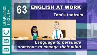 Tom's tantrum - 63 - Language to persuade someone to change their mind - English At Work