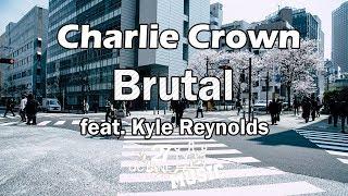 Charlie Crown - Brutal feat. Kyle Reynolds