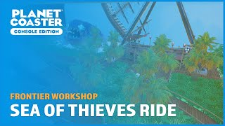 Sea Of Thieves Themed Ride (POV) - Frontier Workshop - Planet Coaster: Console Edition