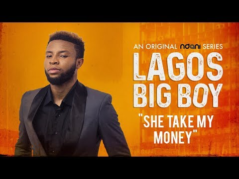 Lagos Big Boy S1E8 : She Take My Money