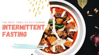 Best Time to Eat During Intermittent Fasting