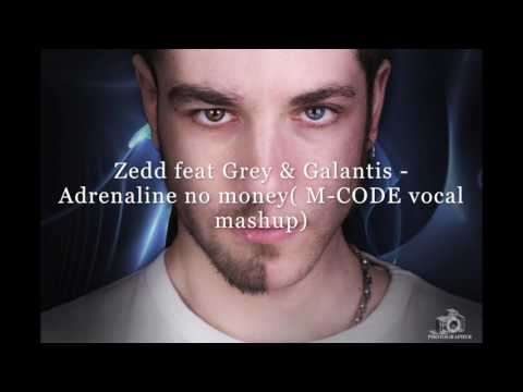 Zedd feat Grey & Galantis - Adrenaline no money( M-CODE vocal mashup)