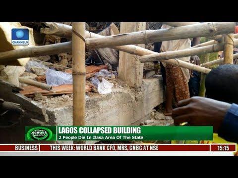News Across Nigeria: 2 People Die In Lagos Collapsed Building