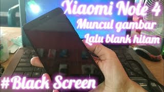 Xiaomi Note 4 blank hitam (black screen) solution