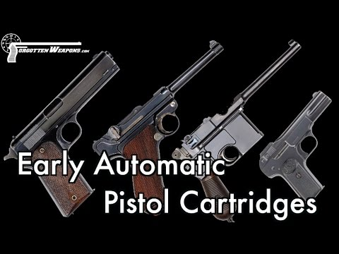 Early Automatic Pistol Cartridges - What, When & Why?