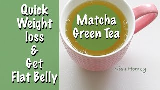 Quick Weight Loss With Matcha Green Tea - How To Get Flat Belly - Flat Stomach & Youthful Skin