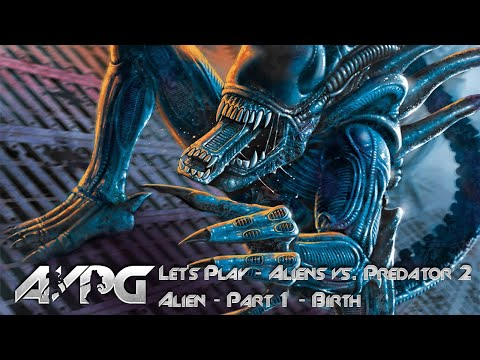 Let's Play Aliens vs. Predator 2 - Part 1 - Alien: Birth |