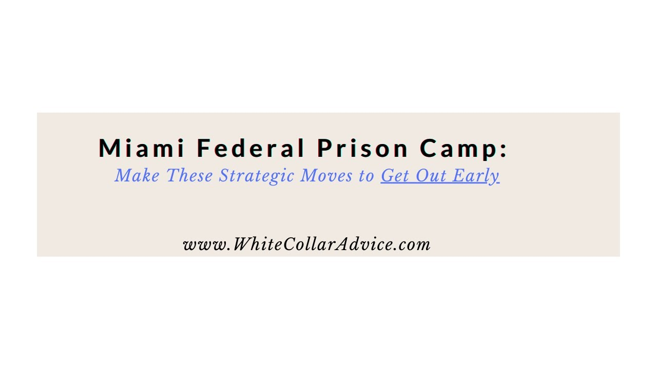 Miami Federal Prison Camp: Make These Strategic Moves to Get Out Early