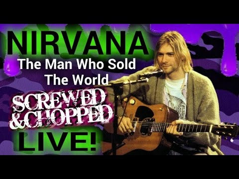 Nirvana - The Man Who Sold The World (SCREWED & CHOPPED LIVE!) By Dj Slowjah