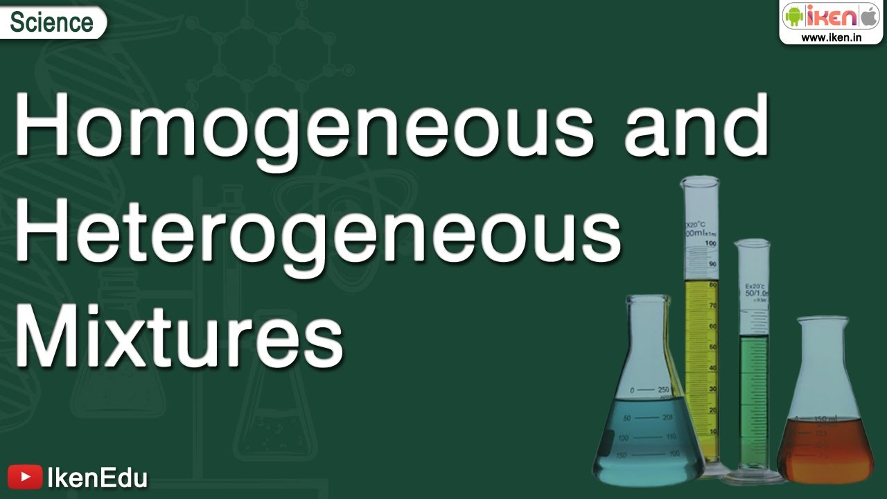 Homogeneous And Heterogeneous Mixtures Iken Edu Youtube