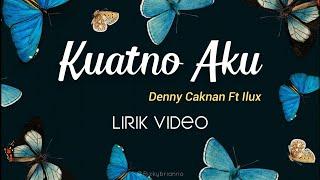 DENNY CAKNAN Feat ILUX ID - KUATNO AKU - LIRIK ~