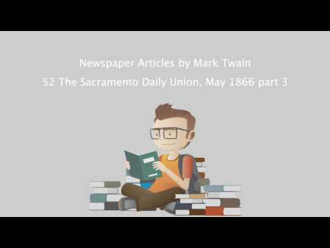 Newspaper Articles by Mark Twain - 52 The Sacramento Daily Union, May 1866 part 3.mp4