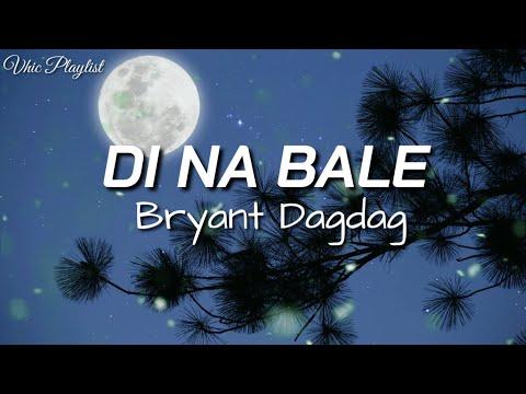 Di Na Bale - Bryant Dagdag (Lyrics)