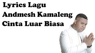 [3.87 MB] Andmesh Kamaleng - Cinta Luar Biasa Lirik Video