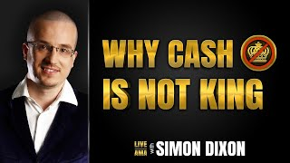 Why Cash Is Not King | #LIVE AMA with Simon Dixon