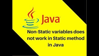 7.14 Why Non-Static variables does not work in Static method in Java?