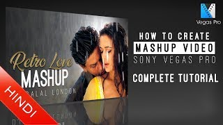 How To Create   Mashup Video   Complete Tutorial   Sony Vegas Pro   Hindi   Music Video