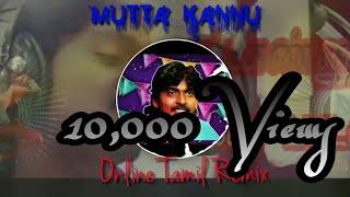 Mutta Kannu Remix song   TAMIL gana song   gana suthakar    by Online Tamil Remix