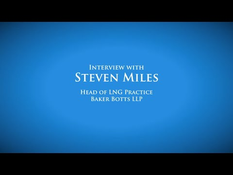 Interview with Steven Miles, The Head of the LNG Practice at Baker Botts L.L.P.