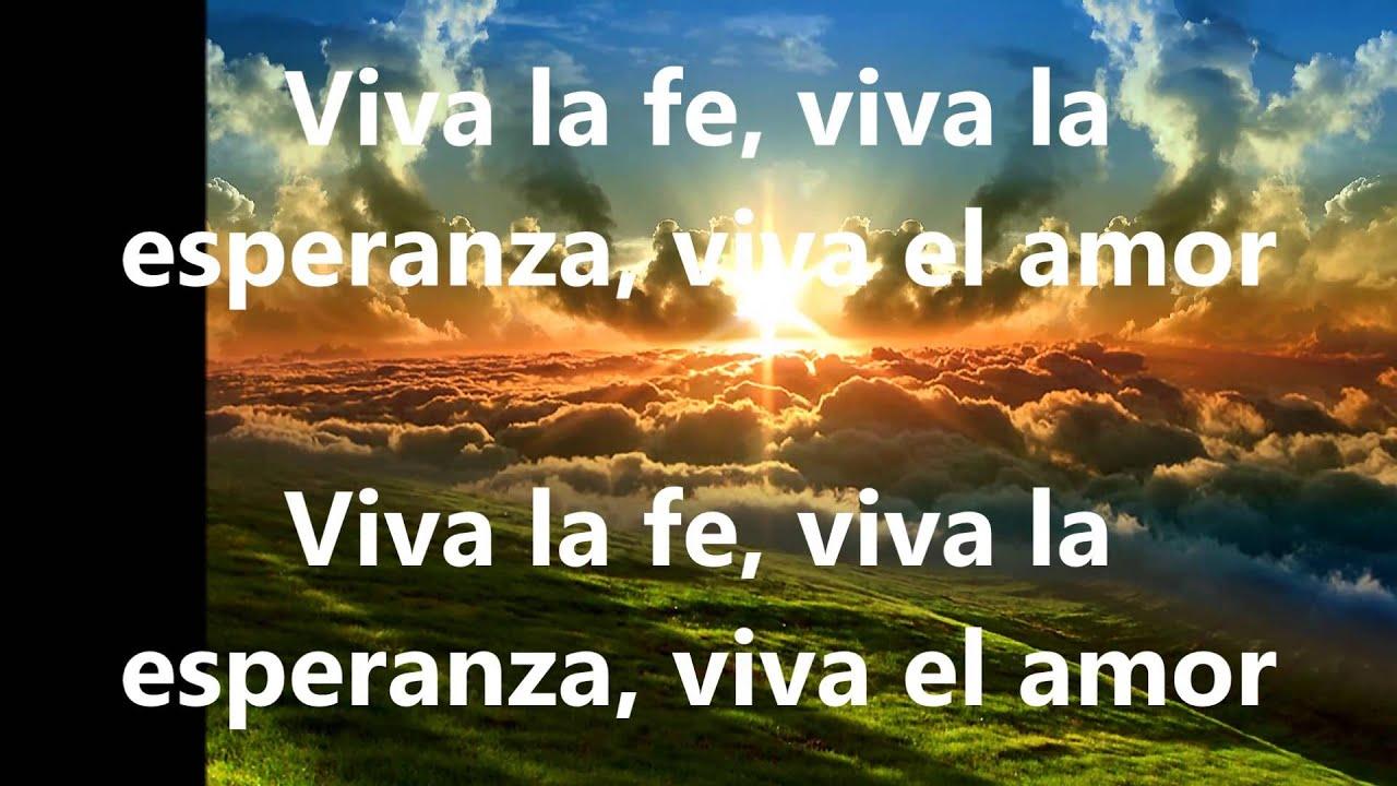 Viva La Fe Viva La Esperanza Viva El Amor Youtube