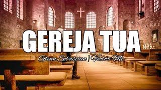 Glenn Sebastian - GEREJA TUA feat Voctor Mc [ LIRIK ]