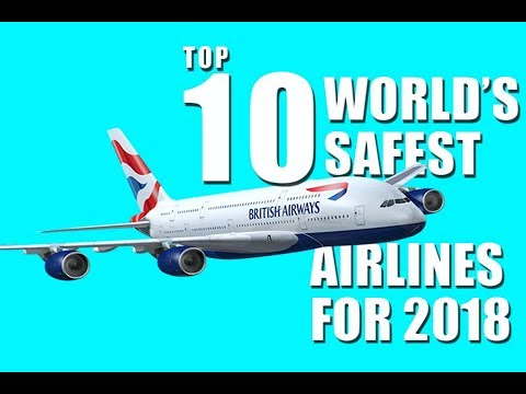 Top 10 World's Safest Airlines For 2018.