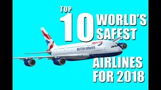 Top 10 Airlines - Top 10 World's Safest Airlines for 2018.