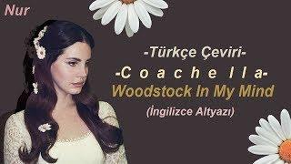 Lana Del Rey Coachella Woodstock In My Mind Türkçe Çeviri