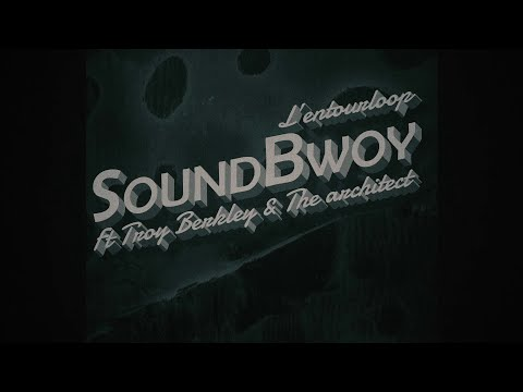 L'ENTOURLOOP Ft. Troy Berkley & The Architect - SoundBwoy