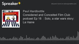 Considered and Conceited Film Club podcast Ep 18  : Solo, a star wars story:  La Haine (part 5 of 5,