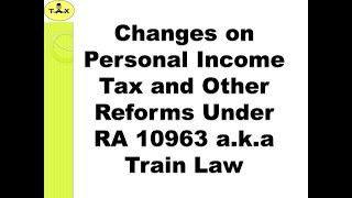 Changes on Personal Income Tax and Other Reforms Under RA 10963 a.k.a Train Law