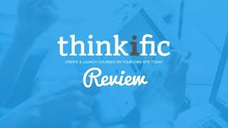 Thinkific Review - A Complete In-Depth Video Review