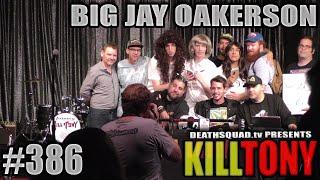 KILL TONY #386 - BIG JAY OAKERSON