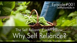 Why Self Reliance? – Self Reliant Living #001
