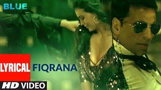 LYRICAL: Fiqrana | Blue | Akshay Kumar, Sanjay Dutt | Vijay Prakash, Shreya Ghoshal | A.R. Rahman