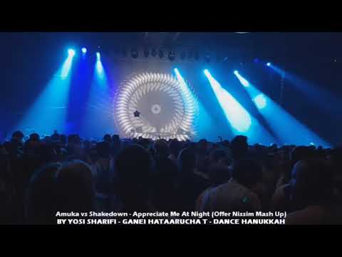 Amuka vs Shakedown - Appreciate Me At Night (Offer Nissim Mash Up) 16.12.17
